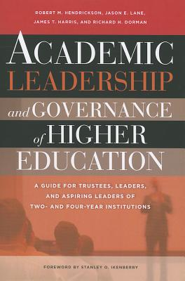 Academic Leadership and Governance of Higher Education By Hendrickson, Robert M./ Lane, Jason E./ Harris, James T./ Dorman, Richard H.