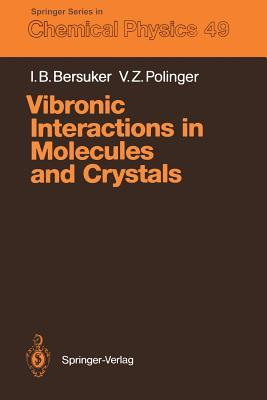 Vibronic Interactions in Molecules and Crystals By Bersuker, Isaac B./ Polinger, Victor Z.